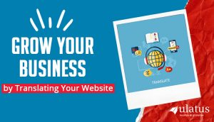 Grow Your Business by Translating Your Website